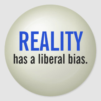Reality has a liberal bias. - raised print round sticker
