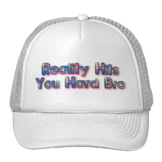 Reality Hit You Hard Bro Cap
