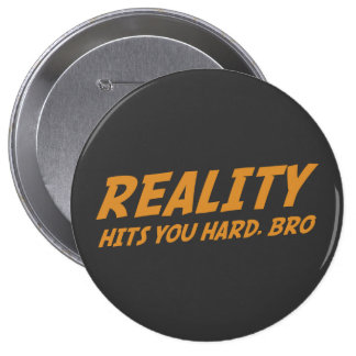Reality Hits You Hard, Bro 10 Cm Round Badge