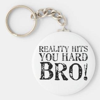 Reality Hits You Hard Key Ring