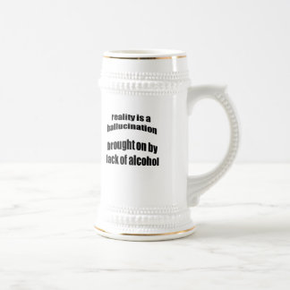 Reality Is A Hallucination Brought On By A Lack Of Mug