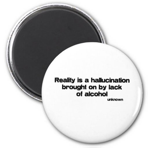 Reality is a Hallucination quote Refrigerator Magnet