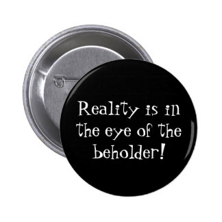 Reality is in the Eye of the Beholder! 6 Cm Round Badge