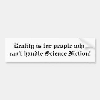 Reality Science Fiction Sticker Bumper Sticker