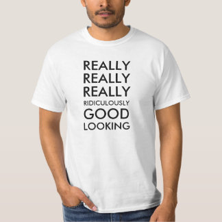 Really Really Really Ridiculously Good Looking T-Shirt