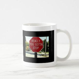 Really, You Gotta Stop Coffee Mug
