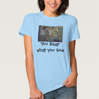 Reap what you Sow womens shirt