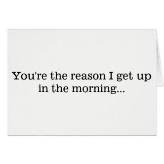Reason I Get Up... Card
