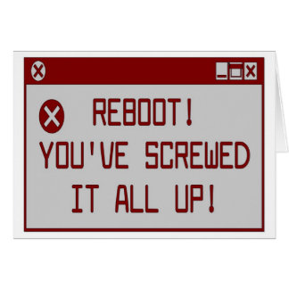 Reboot!  You've Screwed It All Up Card