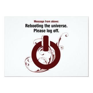 Rebooting the universe. Please log off 13 Cm X 18 Cm Invitation Card