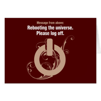 Rebooting the universe. Please log off Note Card