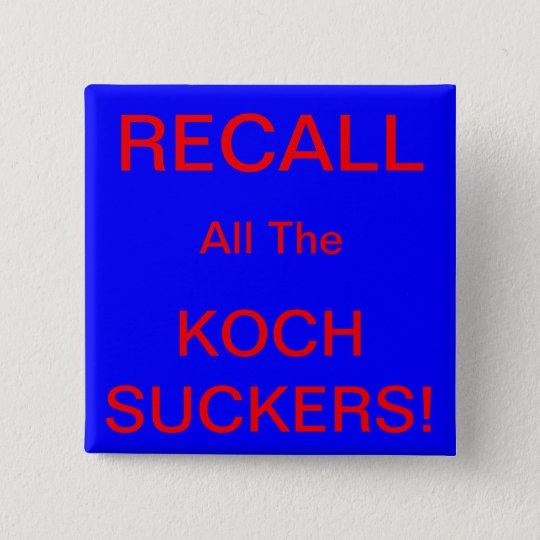 RECALL ALL THE KOCH SUCKERS! 15 CM SQUARE BADGE
