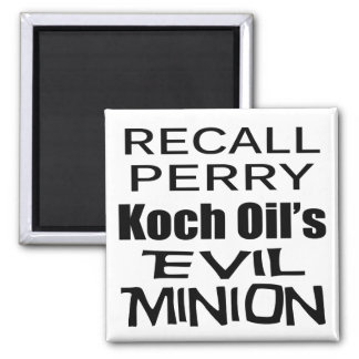 Recall Governor Rick Perry Koch Oil's  Evil Minion Square Magnet