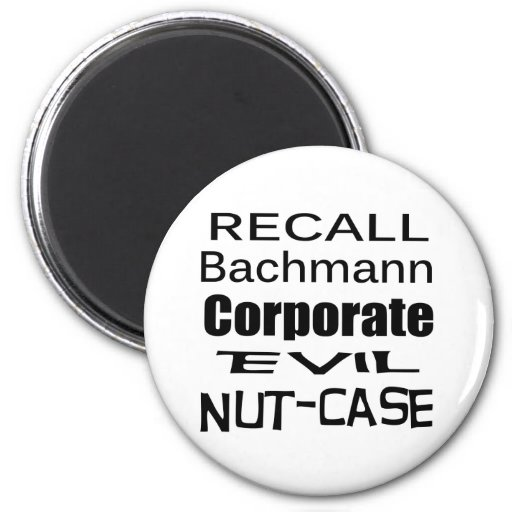 Recall Michele Bachmann Corporate Evil Nut-Case Magnet