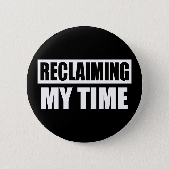 Reclaiming My Time - Badge Pin Button