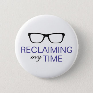"""Reclaiming My Time"" Button (Large)"