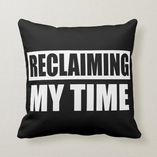 Reclaiming My Time Slogan Pillow Cushion
