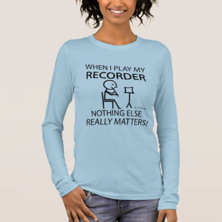 Recorder Nothing Else Matters Long Sleeve T-Shirt