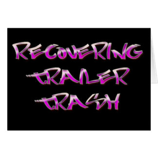 Recovering Trailer Trash Greeting Card