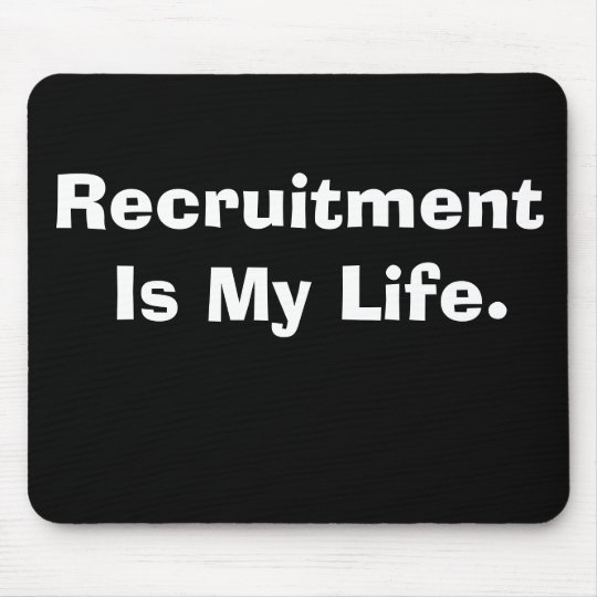 Recruitment Is My Life Cruel But Funny Slogan Mouse Mat