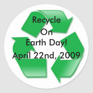 recycle2, Recycle, On Earth Day!, April 22nd, 2009 Round Sticker