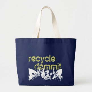 recycle, dammit large tote bag