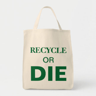 Recycle or die slogan custom text organic tote bag