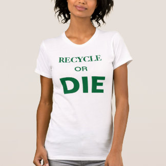 Recycle or Die slogan custom text white t-shirt