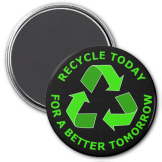 Recycle Today For A Better Tomorrow 7.5 Cm Round Magnet