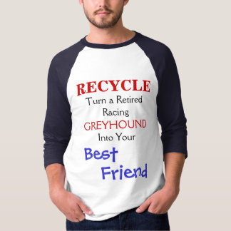 RECYCLE, Turn a RetiredRacing, GREYHOUND, Into ... T-Shirt
