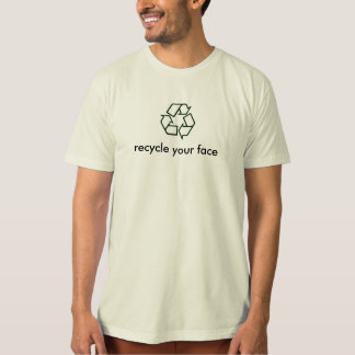 recycle your face T-Shirt