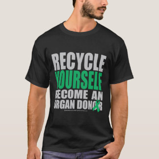 Recycle Yourself Organ Donor T-Shirt