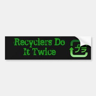 Recyclers Do It Twice Bumper Sticker