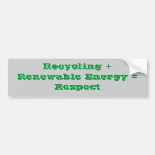 Recycling + Renewable Energy = Respect Bumper Sticker