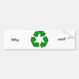 Recycling Symbol Green, not?, Why Bumper Sticker