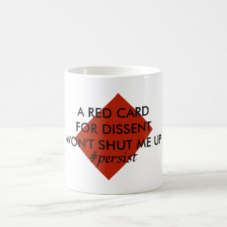 Red Card for Dissent Won't Shut Me Up Persist Coffee Mug