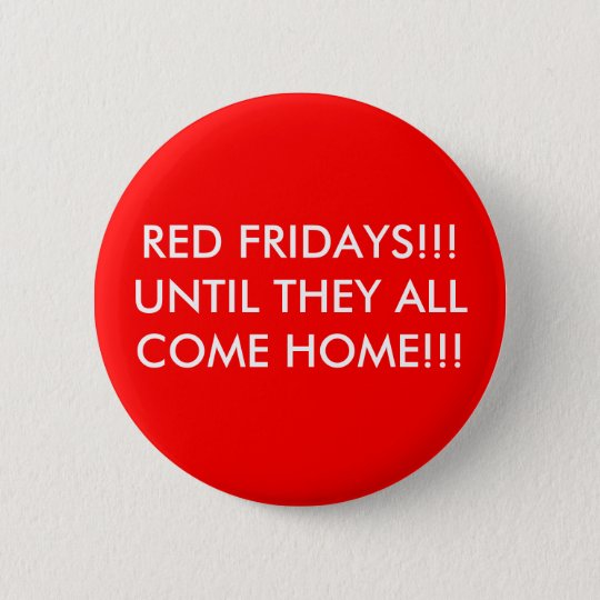 RED FRIDAYS!!! UNTIL THEY ALL COME HOME!!! 6 CM ROUND BADGE