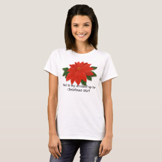 """Red Poinsettia """"Dressed up for Christmas"""" T-Shirt"""