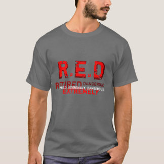 RED - Retired and Extremely Dangerous T-shirt