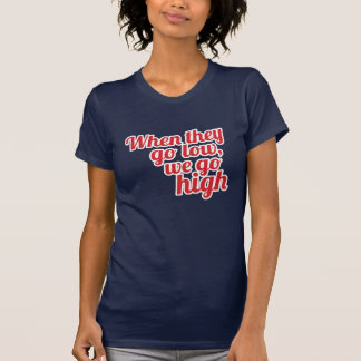 Red When They Go Low We Go High 2016 Vote T-Shirt