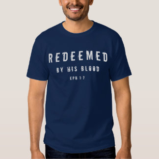 Redeemed By His Blood Ephesians 1:7 (Front Dark) Tee Shirt