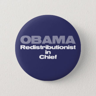 Redistributionist in chief: Anti-Obama tees & more 6 Cm Round Badge