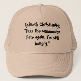 "Redneck Christianity:""Pass the communion plate ... Trucker Hat"