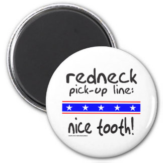 REDNECK PICK-UP LINE NICE TOOTH T-SHIRTS 6 CM ROUND MAGNET