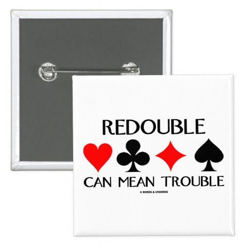 Redouble Can Mean Trouble Pinback Button