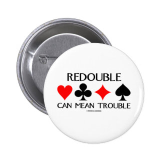 Redouble Can Mean Trouble Pinback Buttons