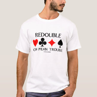 Redouble Can Mean Trouble (Bridge Humor) T-Shirt