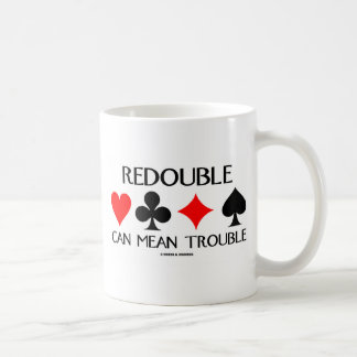 Redouble Can Mean Trouble Coffee Mug