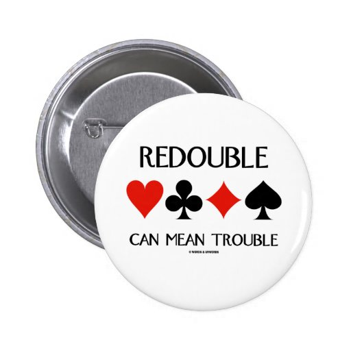 Redouble Can Mean Trouble (Four Card Suits) Pinback Button