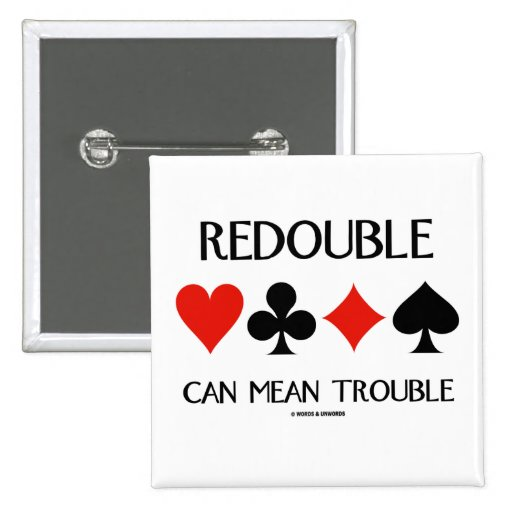 Redouble Can Mean Trouble (Four Card Suits) Buttons